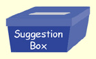 Suggestion Box. Click here.